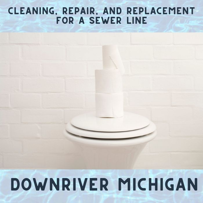 Cleaning, Repair, and Replacement for a Sewer Line in Downriver Michigan
