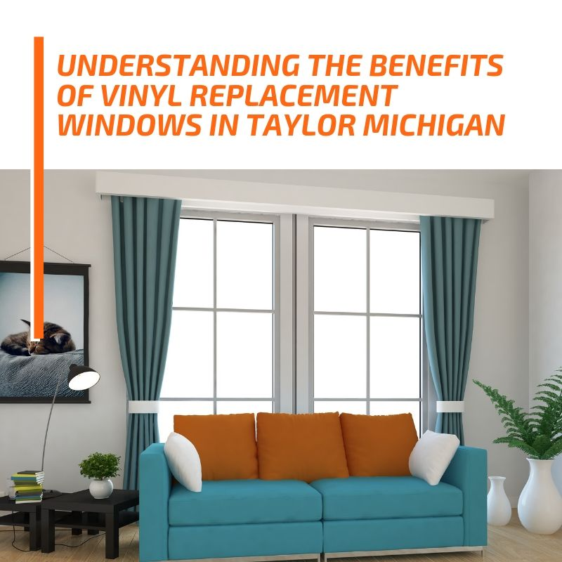 Understanding the Benefits of Vinyl Replacement Windows in Taylor Michigan