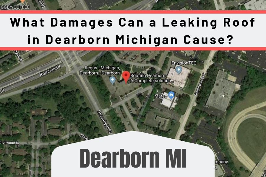 What Damages Can a Leaking Roof in Dearborn Michigan Cause