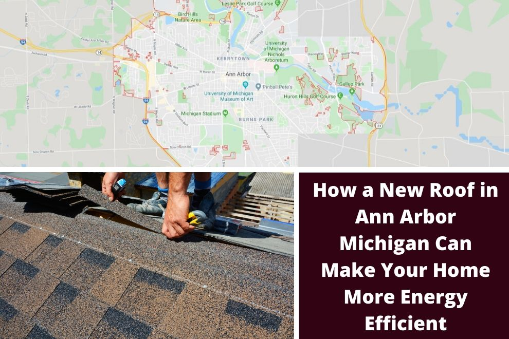 How a New Roof in Ann Arbor Michigan Can Make Your Home More Energy Efficient