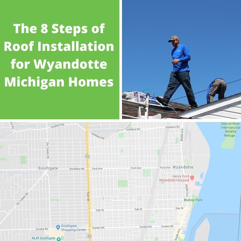 The 8 Steps of Roof Installation for Wyandotte Michigan Homes
