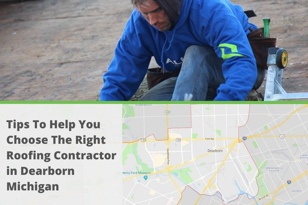Tips To Help You Choose The Right Roofing Contractor in Dearborn Michigan
