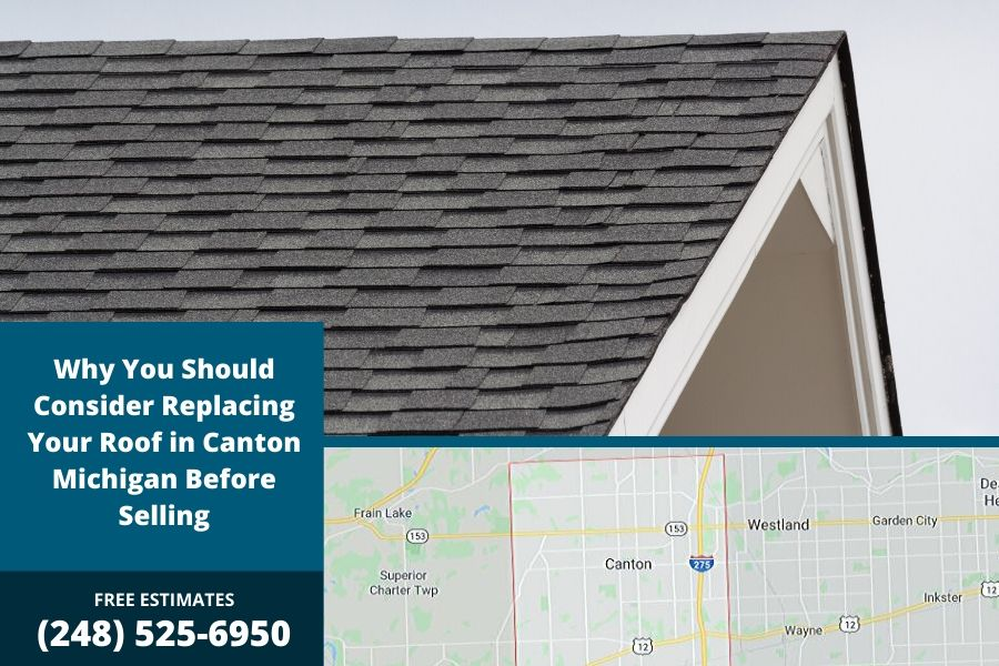 Why You Should Consider Replacing Your Roof in Canton Michigan Before Selling