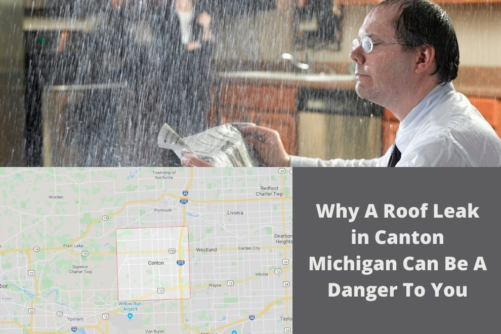 Why A Roof Leak in Canton Michigan Can Be A Danger To You
